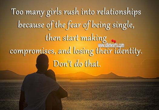 Girls rush into relationships because of the fear of being single Image