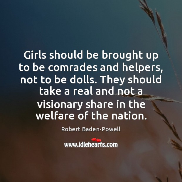 Girls should be brought up to be comrades and helpers, not to Image