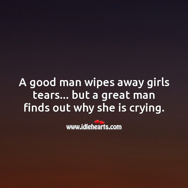 A good man wipes away girls tears. Men Quotes Image
