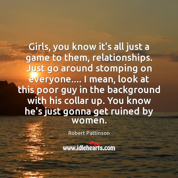 Image, Girls, you know it's all just a game to them, relationships. Just