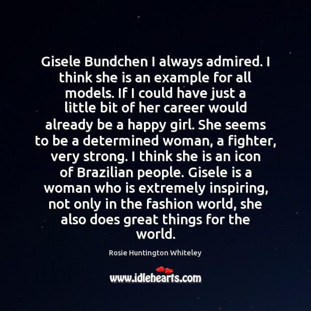 Gisele Bundchen I always admired. I think she is an example for Image