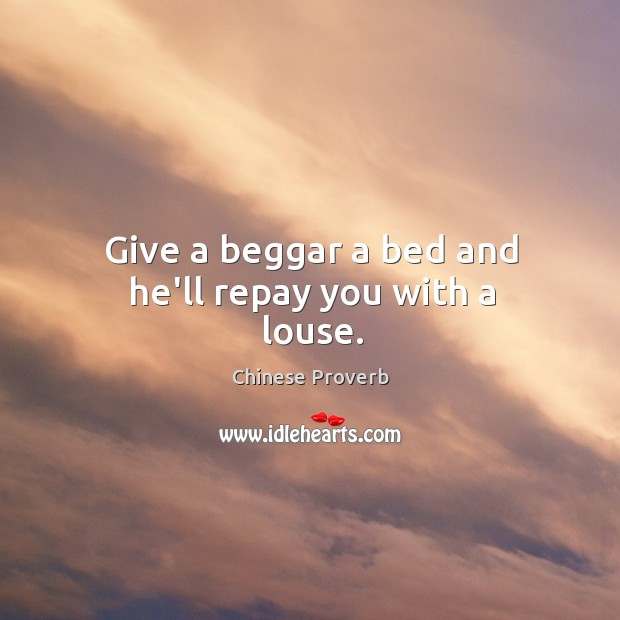 Image, Give a beggar a bed and he'll repay you with a louse.