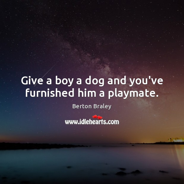 Image, Give a boy a dog and you've furnished him a playmate.