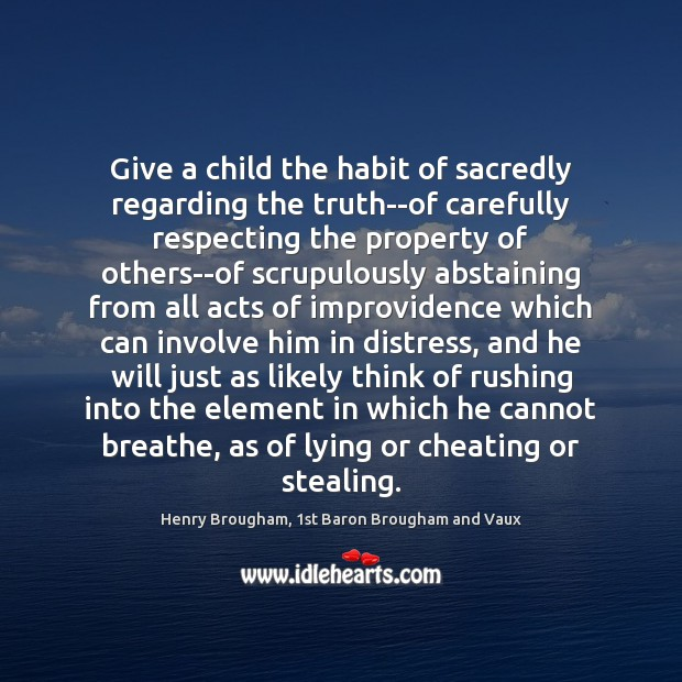 Image, Give a child the habit of sacredly regarding the truth–of carefully respecting