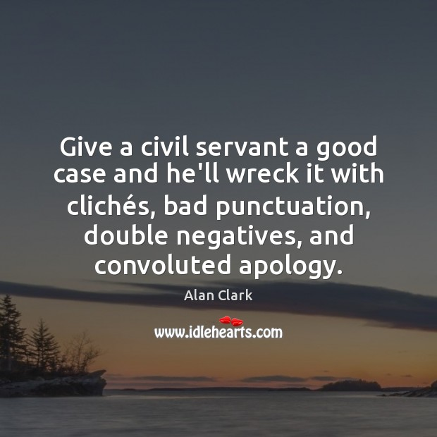 Image, Give a civil servant a good case and he'll wreck it with