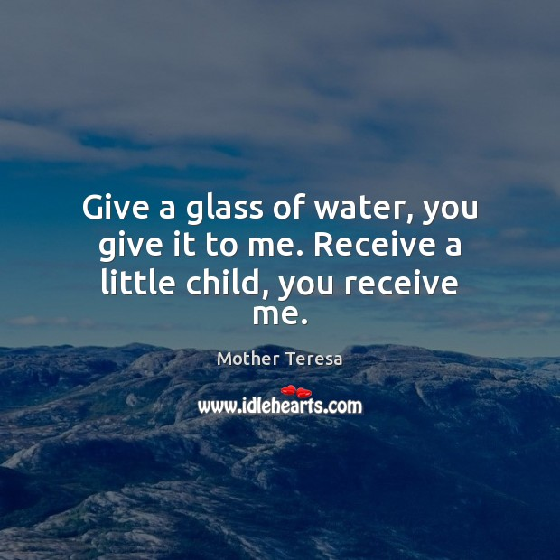 Image, Give a glass of water, you give it to me. Receive a little child, you receive me.