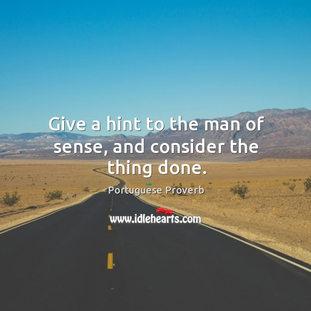 Give a hint to the man of sense, and consider the thing done. Image