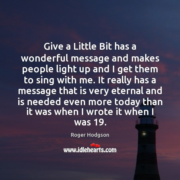 Give a Little Bit has a wonderful message and makes people light Image