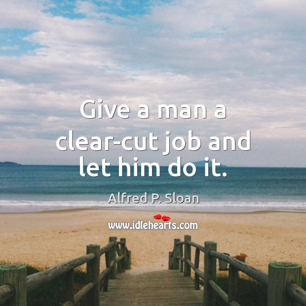 Image, Give a man a clear-cut job and let him do it.