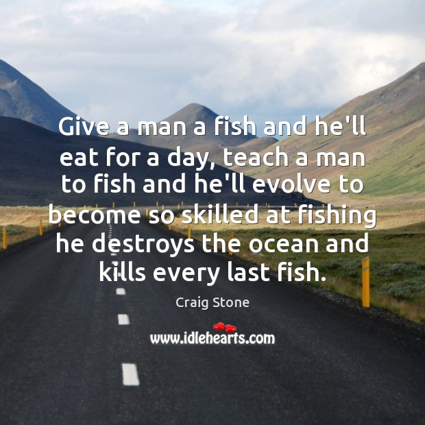 Give a man a fish and he'll eat for a day, teach Image