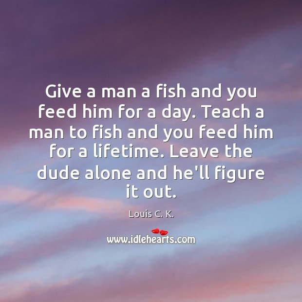 Image, Give a man a fish and you feed him for a day.
