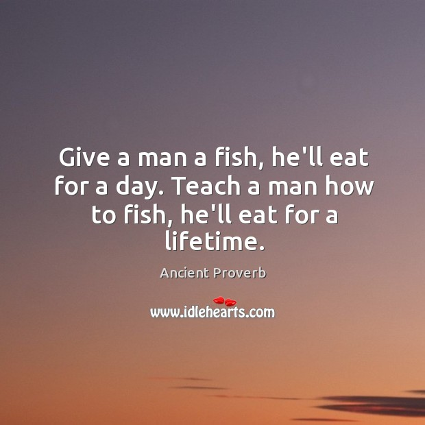 Image, Give a man a fish, he'll eat for a day.