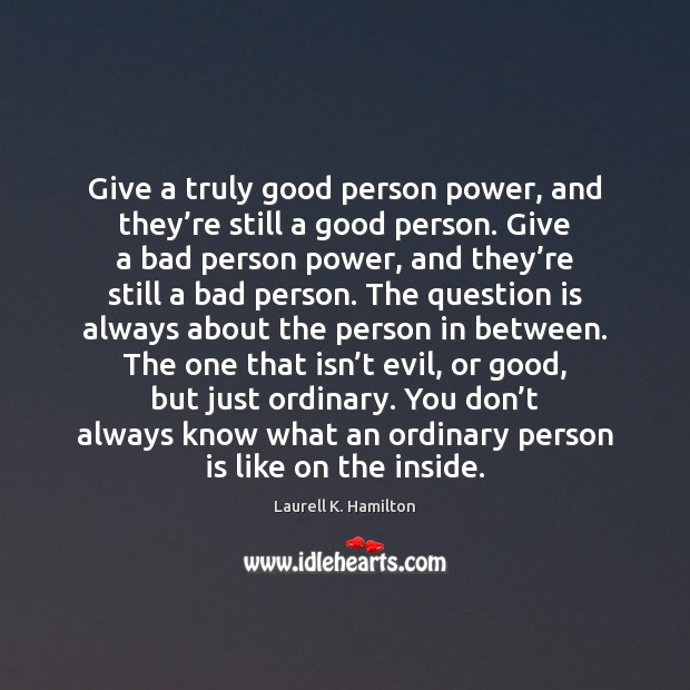 Give a truly good person power, and they're still a good Image