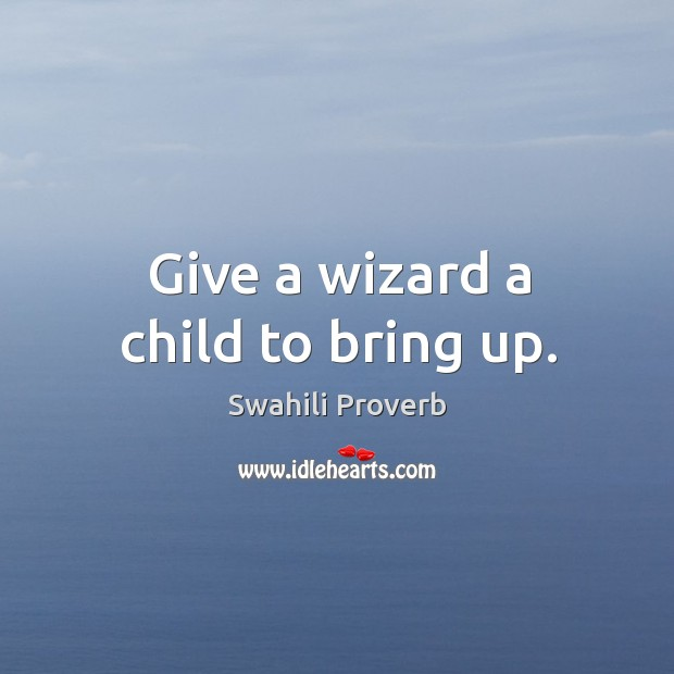 Image, Give a wizard a child to bring up.