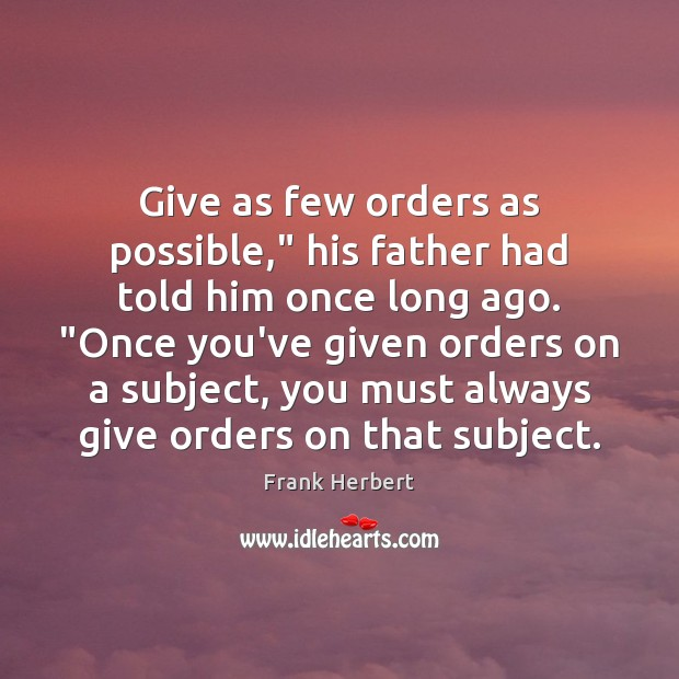 """Image, Give as few orders as possible,"""" his father had told him once"""