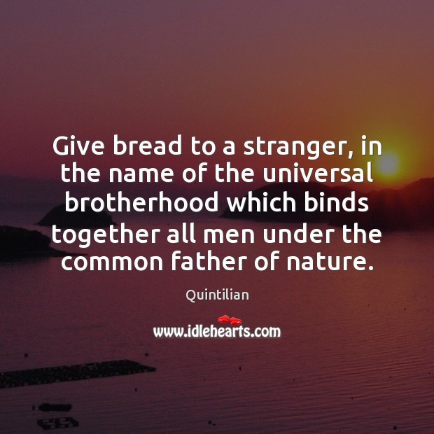 Give bread to a stranger, in the name of the universal brotherhood Image
