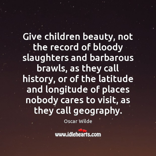 Image, Barbarous, Beauty, Bloody, Call, Care, Cares, Children, Geography, Give, Giving, History, Latitude, Latitude And Longitude, Nobody, Nobody Cares, Places, Record, Records, Slaughter, Visit