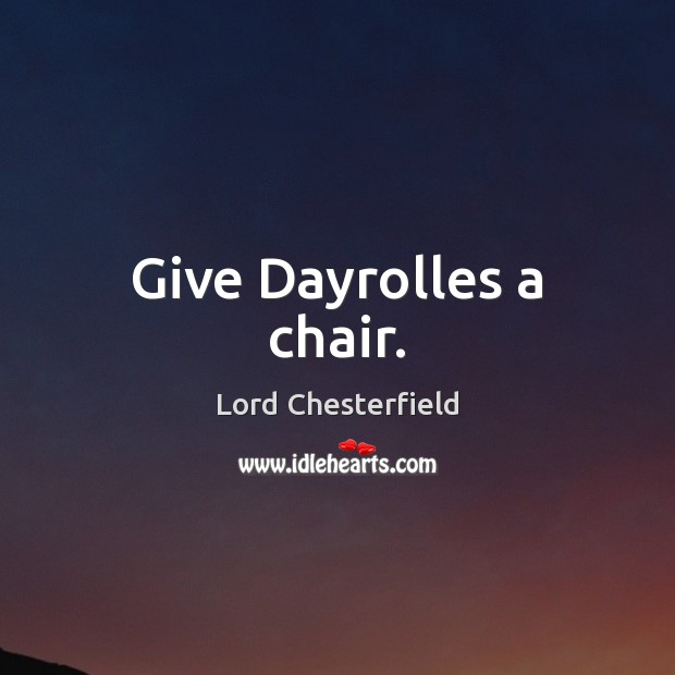 Image, Give Dayrolles a chair.