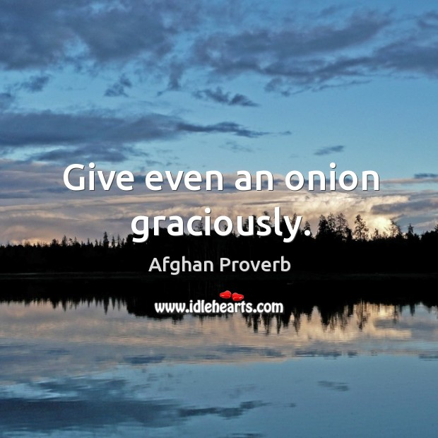 Image, Give even an onion graciously.