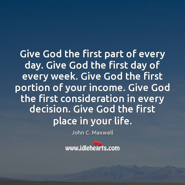Give God the first part of every day. Give God the first Income Quotes Image