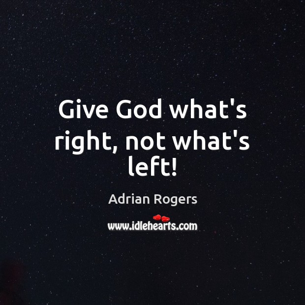 Give God what's right, not what's left! Adrian Rogers Picture Quote