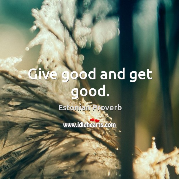Image, Give good and get good.