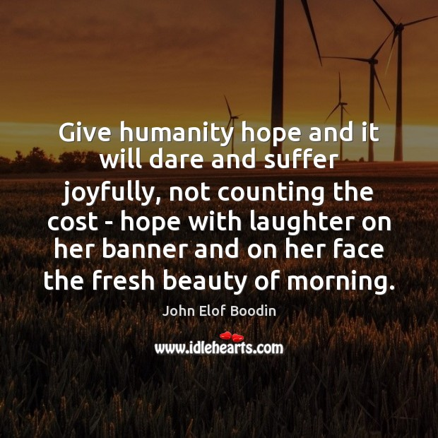 Give humanity hope and it will dare and suffer joyfully, not counting Image