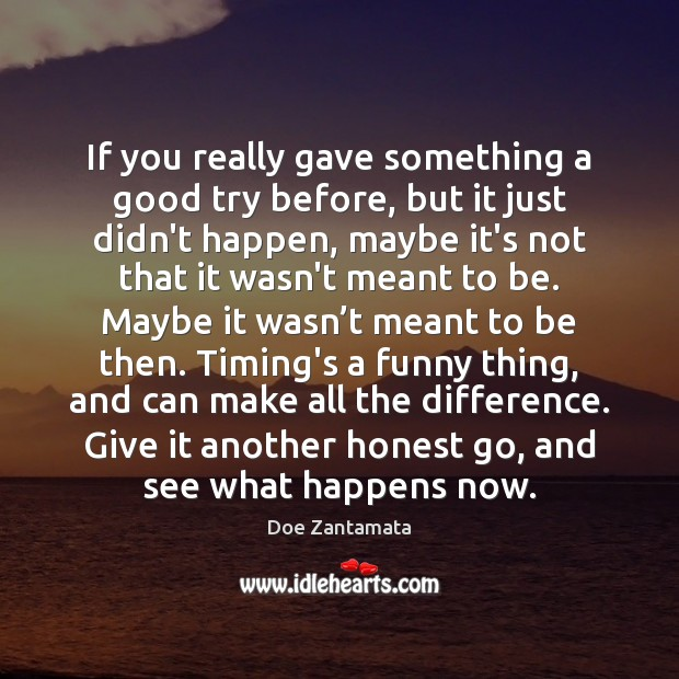 Give it another honest go, and see what happens. Doe Zantamata Picture Quote
