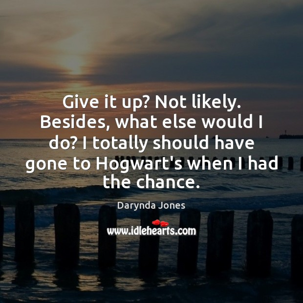 Give it up? Not likely. Besides, what else would I do? I Darynda Jones Picture Quote
