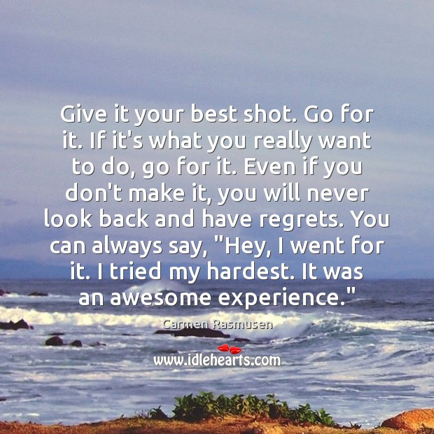 Give it your best shot. Go for it. If it's what you Never Look Back Quotes Image