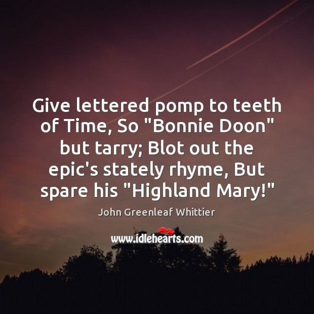 """Give lettered pomp to teeth of Time, So """"Bonnie Doon"""" but tarry; Image"""