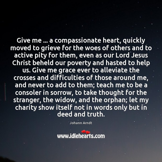 Give me … a compassionate heart, quickly moved to grieve for the woes Image