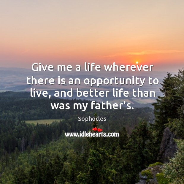 Image, Give me a life wherever there is an opportunity to live, and