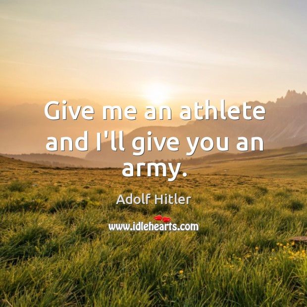 Image, Give me an athlete and I'll give you an army.
