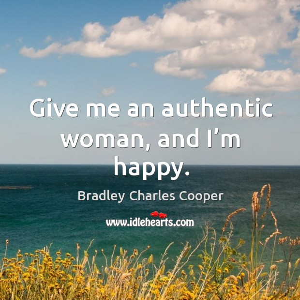Give me an authentic woman, and I'm happy. Image