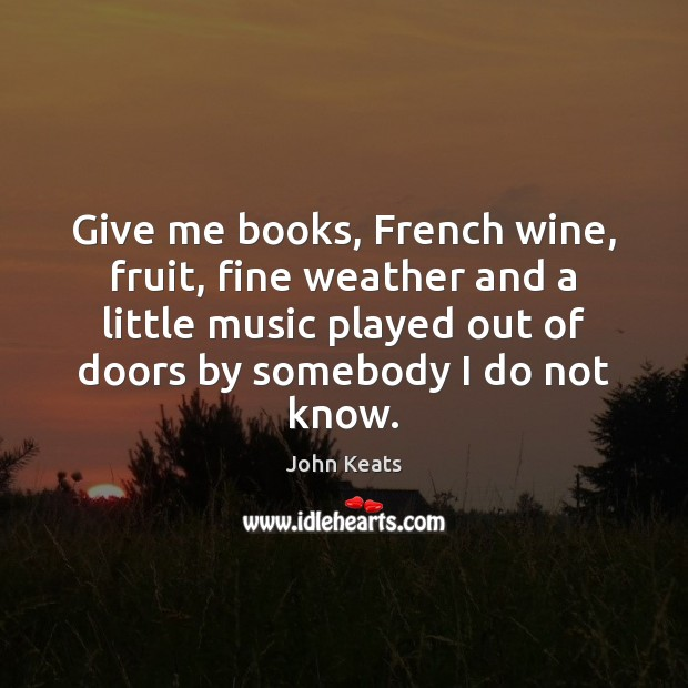 Give me books, French wine, fruit, fine weather and a little music Image