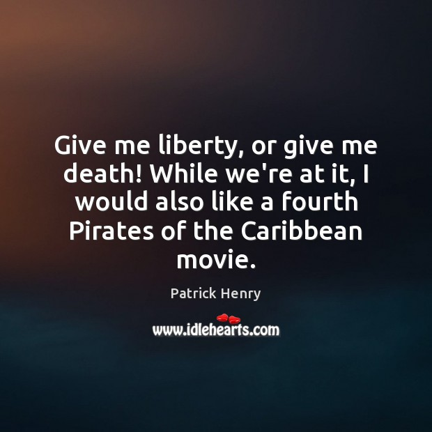 Give me liberty, or give me death! While we're at it, I Image