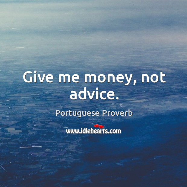 Give me money, not advice. Image