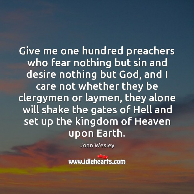 Give me one hundred preachers who fear nothing but sin and desire John Wesley Picture Quote
