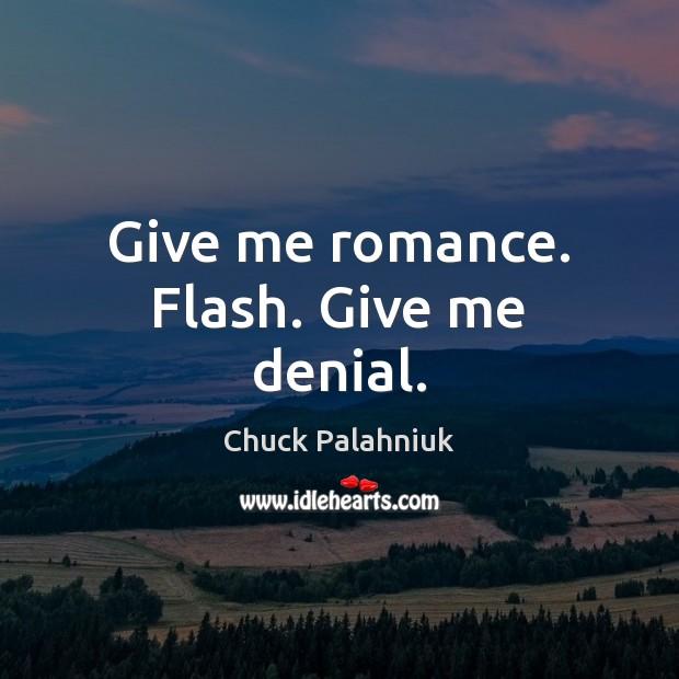 Image, Give me romance. Flash. Give me denial.