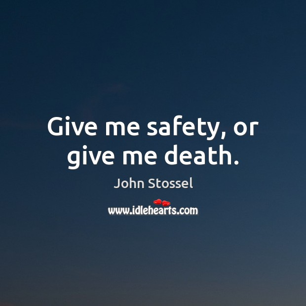 Give me safety, or give me death. Image