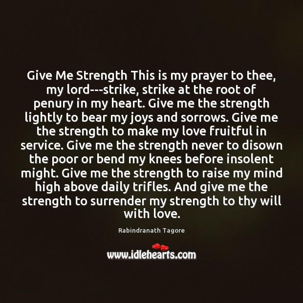 Give Me Strength This is my prayer to thee, my lord—strike, strike Rabindranath Tagore Picture Quote