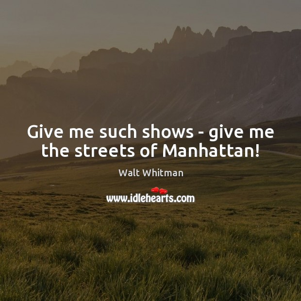 Image, Give me such shows – give me the streets of Manhattan!