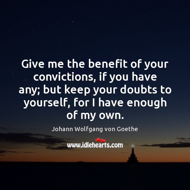 Give me the benefit of your convictions, if you have any; but Image