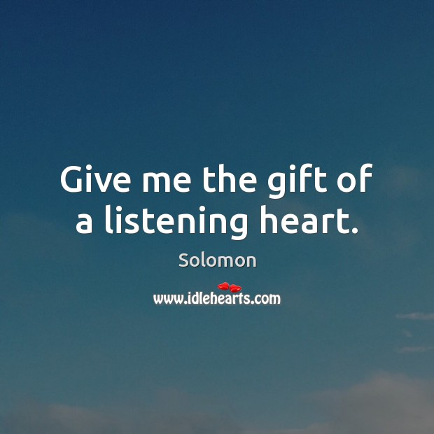 Give me the gift of a listening heart. Image