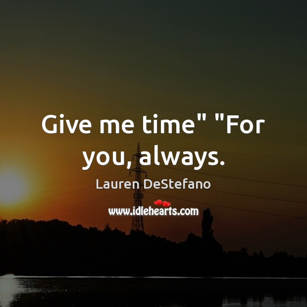 "Give me time"" ""For you, always. Lauren DeStefano Picture Quote"