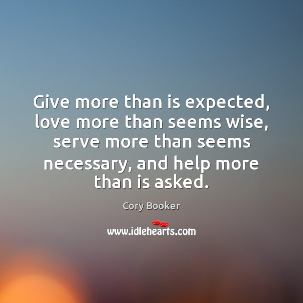 Give more than is expected, love more than seems wise, serve more Image