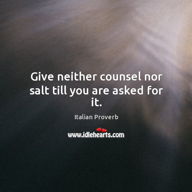 Give neither counsel nor salt till you are asked for it. Image