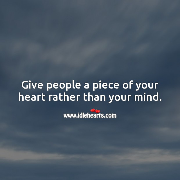 Give people a piece of your heart rather than your mind. Heart Quotes Image
