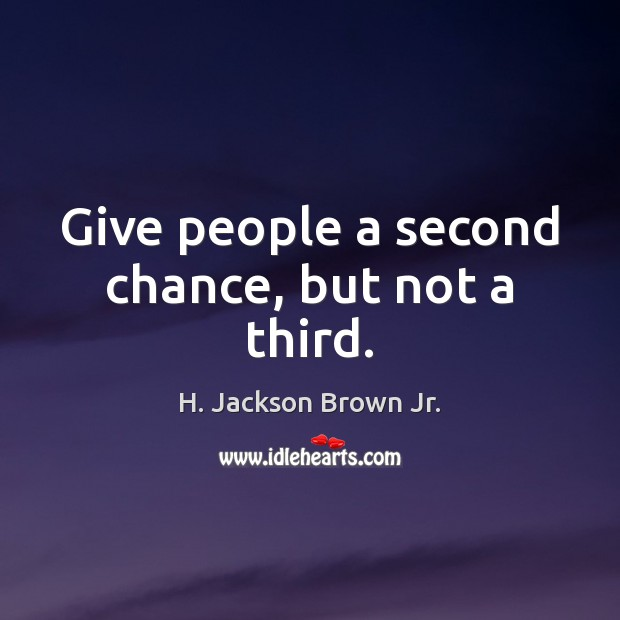 Give people a second chance, but not a third. Image